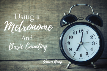 Using a metronome and basic counting - Jason Yang Pianist